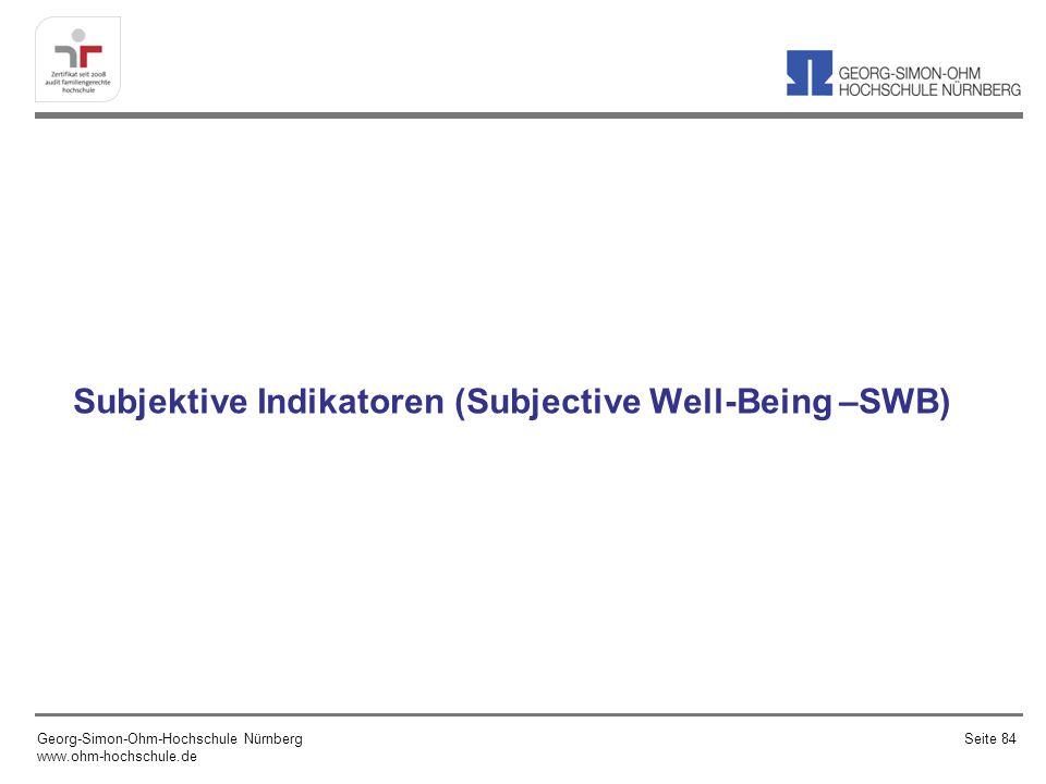 Subjektive Indikatoren (Subjective Well-Being –SWB) Georg-Simon-Ohm-Hochschule Nürnberg www.ohm-hochschule.de Seite 84