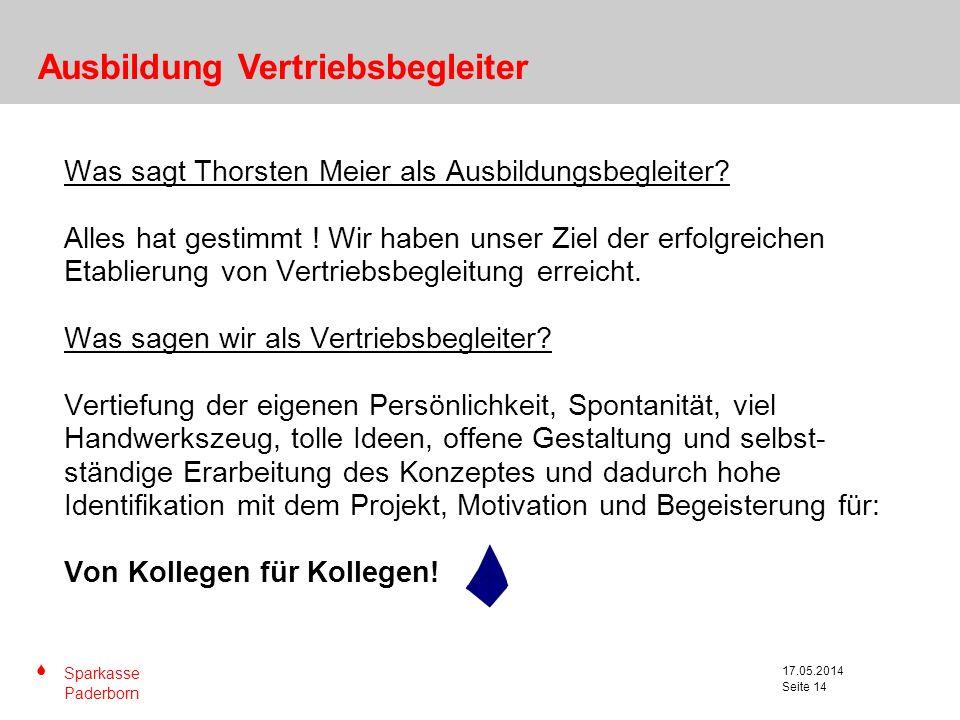 S Sparkasse Paderborn Seite 14 17.05.2014 Seite 14 Was sagt Thorsten Meier als Ausbildungsbegleiter? Alles hat gestimmt ! Wir haben unser Ziel der erf