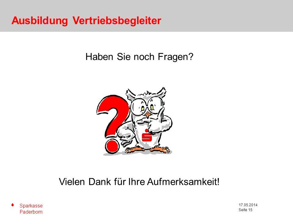 S Sparkasse Paderborn Seite 15 17.05.2014 Seite 15 Haben Sie noch Fragen? Ausbildung Vertriebsbegleiter Vielen Dank für Ihre Aufmerksamkeit!