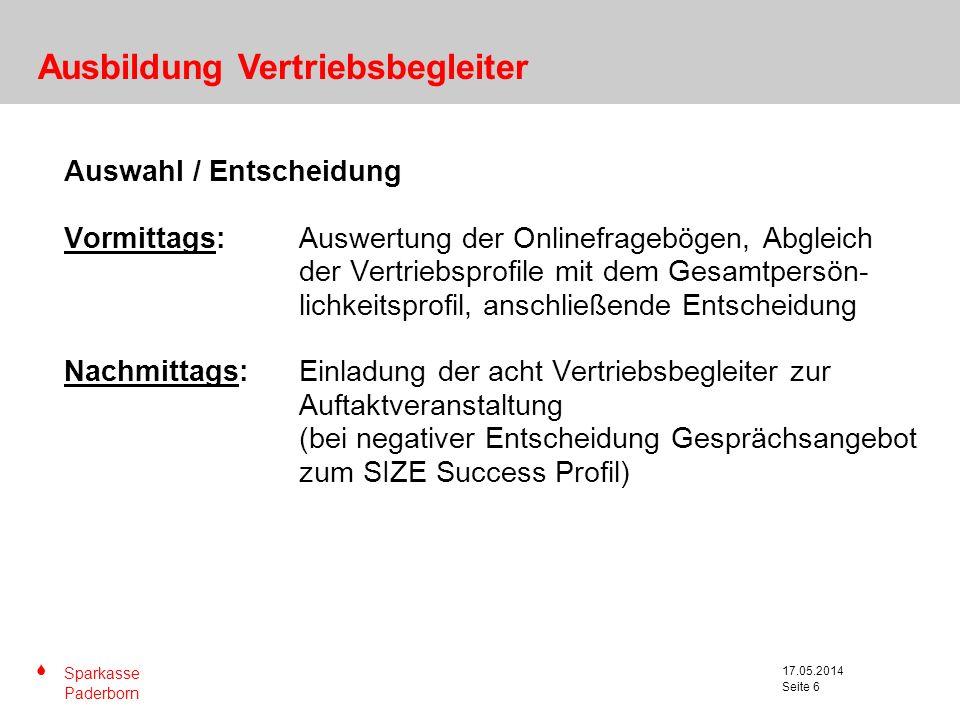 S Sparkasse Paderborn Seite 6 17.05.2014 Seite 6 Ausbildung Vertriebsbegleiter Auswahl / Entscheidung Vormittags: Auswertung der Onlinefragebögen, Abg