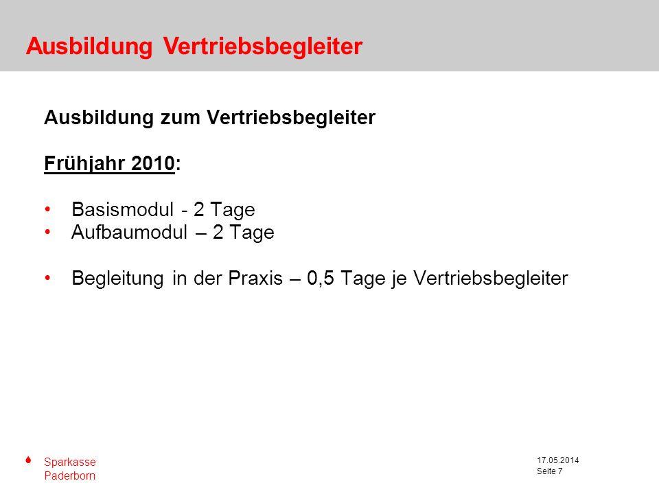 S Sparkasse Paderborn Seite 7 17.05.2014 Seite 7 Ausbildung Vertriebsbegleiter Ausbildung zum Vertriebsbegleiter Frühjahr 2010: Basismodul - 2 Tage Au