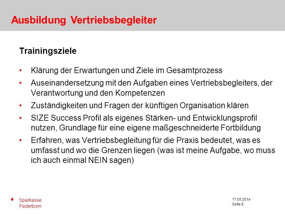 S Sparkasse Paderborn Seite 8 17.05.2014 Seite 8 Trainingsziele Klärung der Erwartungen und Ziele im Gesamtprozess Auseinandersetzung mit den Aufgaben