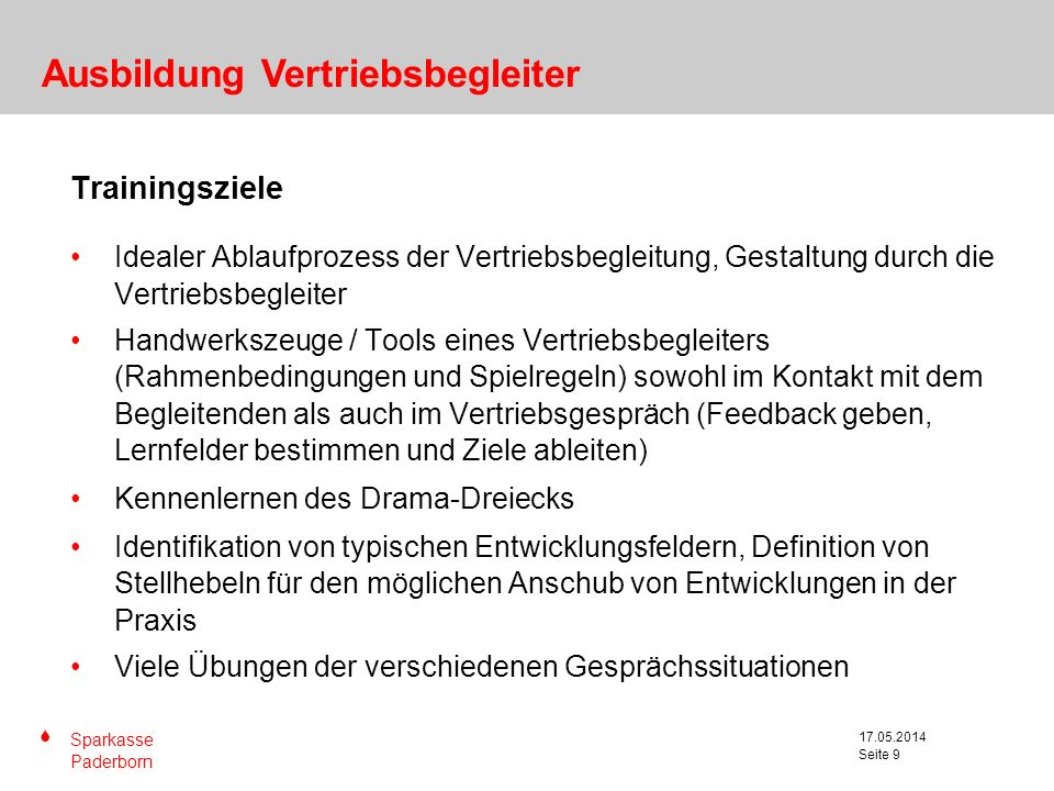 S Sparkasse Paderborn Seite 9 17.05.2014 Seite 9 Trainingsziele Idealer Ablaufprozess der Vertriebsbegleitung, Gestaltung durch die Vertriebsbegleiter