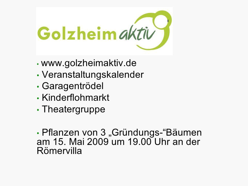 www.golzheimaktiv.de Veranstaltungskalender Garagentrödel Kinderflohmarkt Theatergruppe Pflanzen von 3 Gründungs-Bäumen am 15. Mai 2009 um 19.00 Uhr a