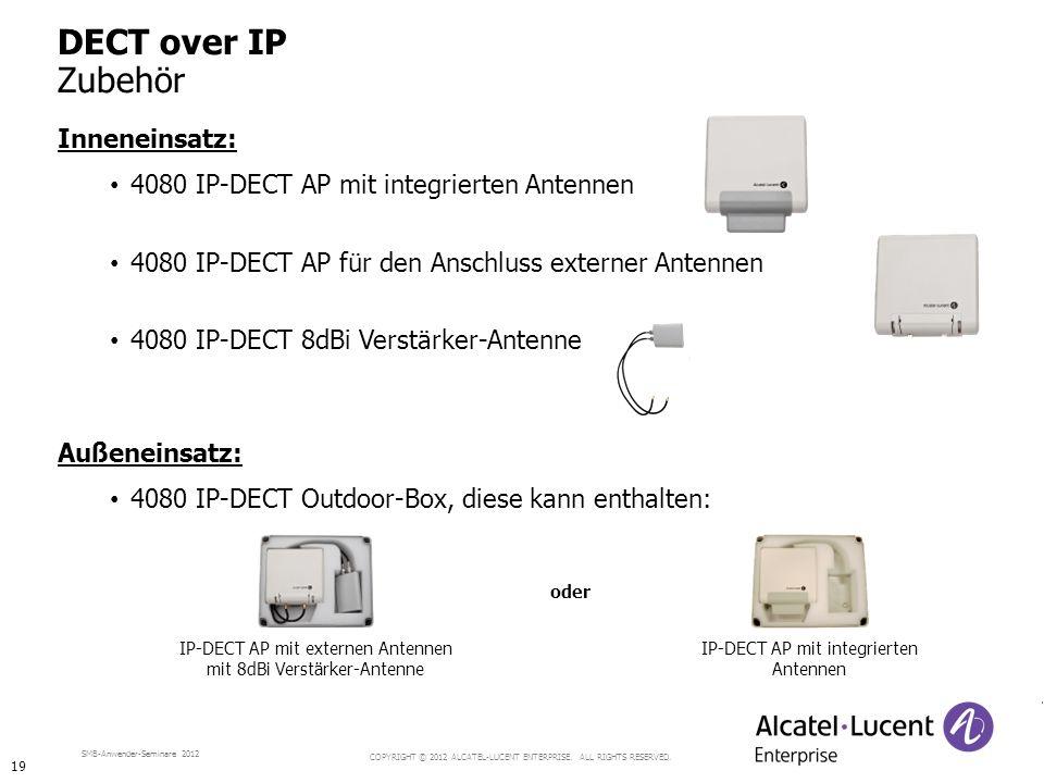 COPYRIGHT © 2012 ALCATEL-LUCENT ENTERPRISE. ALL RIGHTS RESERVED. SMB-Anwender-Seminare 2012 Inneneinsatz: 4080 IP-DECT AP mit integrierten Antennen 40