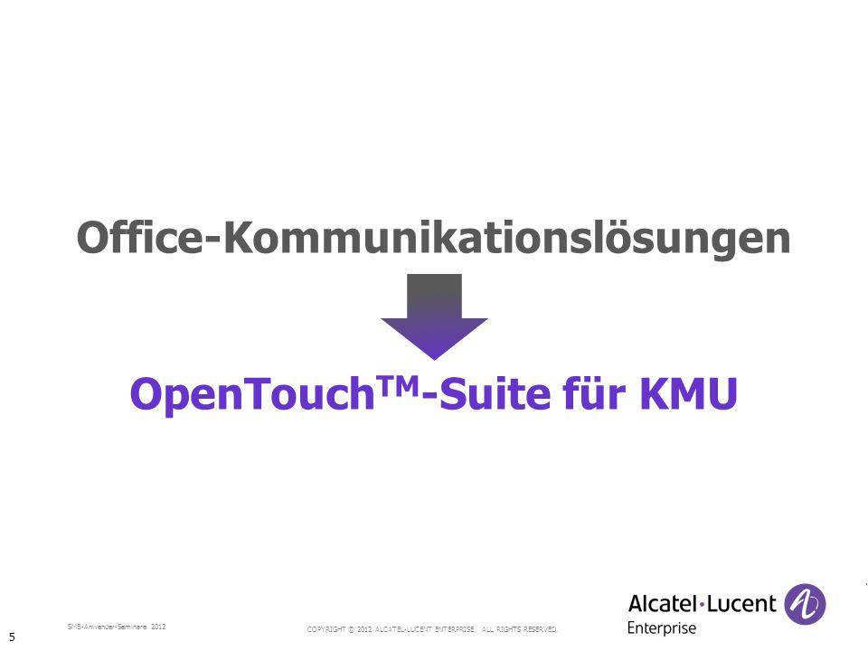 COPYRIGHT © 2012 ALCATEL-LUCENT ENTERPRISE. ALL RIGHTS RESERVED. SMB-Anwender-Seminare 2012 Office-Kommunikationslösungen OpenTouch TM -Suite für KMU
