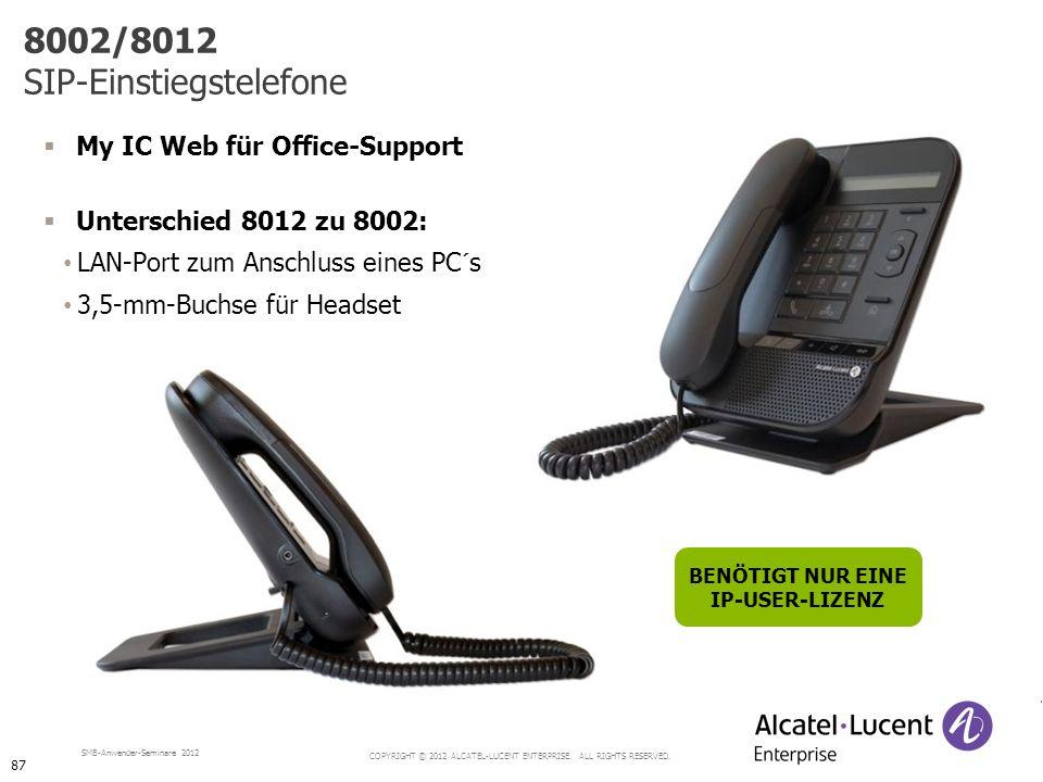 COPYRIGHT © 2012 ALCATEL-LUCENT ENTERPRISE. ALL RIGHTS RESERVED. SMB-Anwender-Seminare 2012 My IC Web für Office-Support Unterschied 8012 zu 8002: LAN