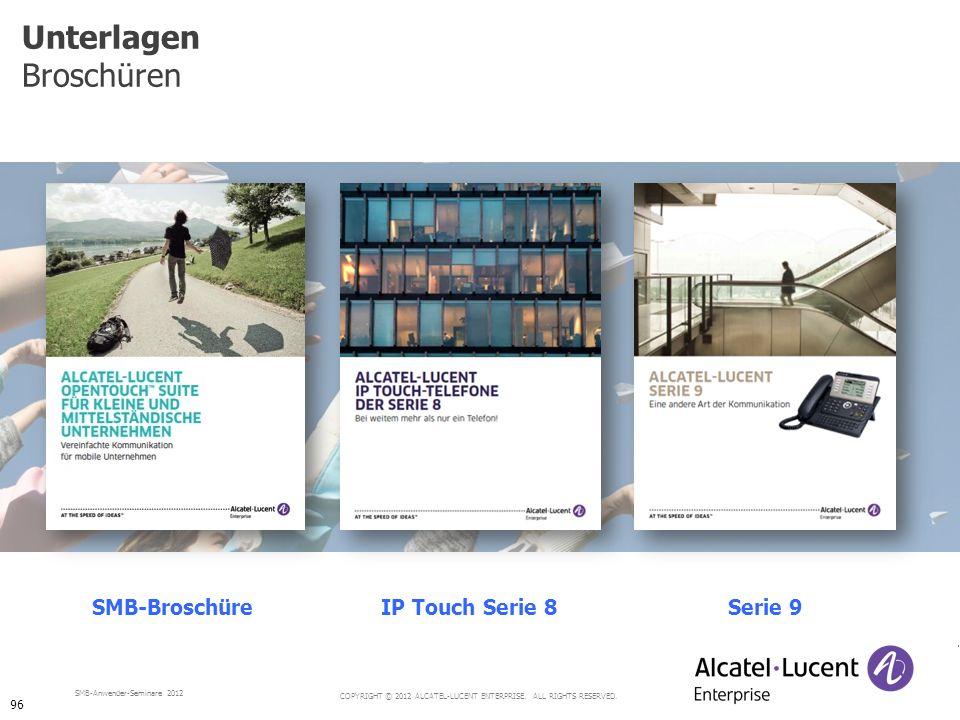 COPYRIGHT © 2012 ALCATEL-LUCENT ENTERPRISE. ALL RIGHTS RESERVED. SMB-Anwender-Seminare 2012 Unterlagen Broschüren SMB-BroschüreIP Touch Serie 8Serie 9