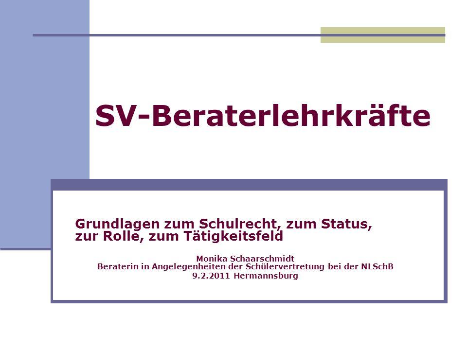 SV-Beraterlehrkräfte Grundlagen zum Schulrecht, zum Status, zur Rolle, zum Tätigkeitsfeld Monika Schaarschmidt Beraterin in Angelegenheiten der Schüle