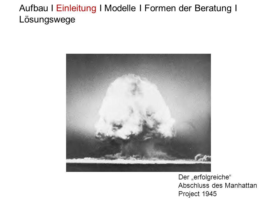 Aufbau I Einleitung I Modelle I Formen der Beratung I Lösungswege Der erfolgreiche Abschluss des Manhattan Project 1945