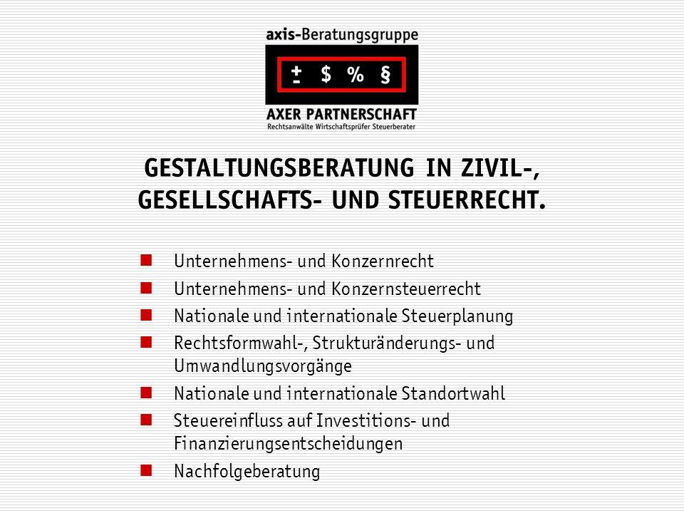 GESTALTUNGSBERATUNG IN ZIVIL-, GESELLSCHAFTS- UND STEUERRECHT. Unternehmens- und Konzernrecht Unternehmens- und Konzernsteuerrecht Nationale und inter