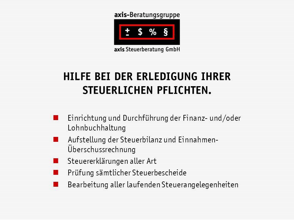 HILFE BEI DER ERLEDIGUNG IHRER STEUERLICHEN PFLICHTEN. Einrichtung und Durchführung der Finanz- und/oder Lohnbuchhaltung Aufstellung der Steuerbilanz
