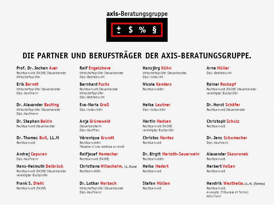 DIE PARTNER UND BERUFSTRÄGER DER AXIS-BERATUNGSGRUPPE. Prof. Dr. Jochen Axer Rechtsanwalt (FAStR) Steuerberater Wirtschaftsprüfer Ralf Engelshove Wirt