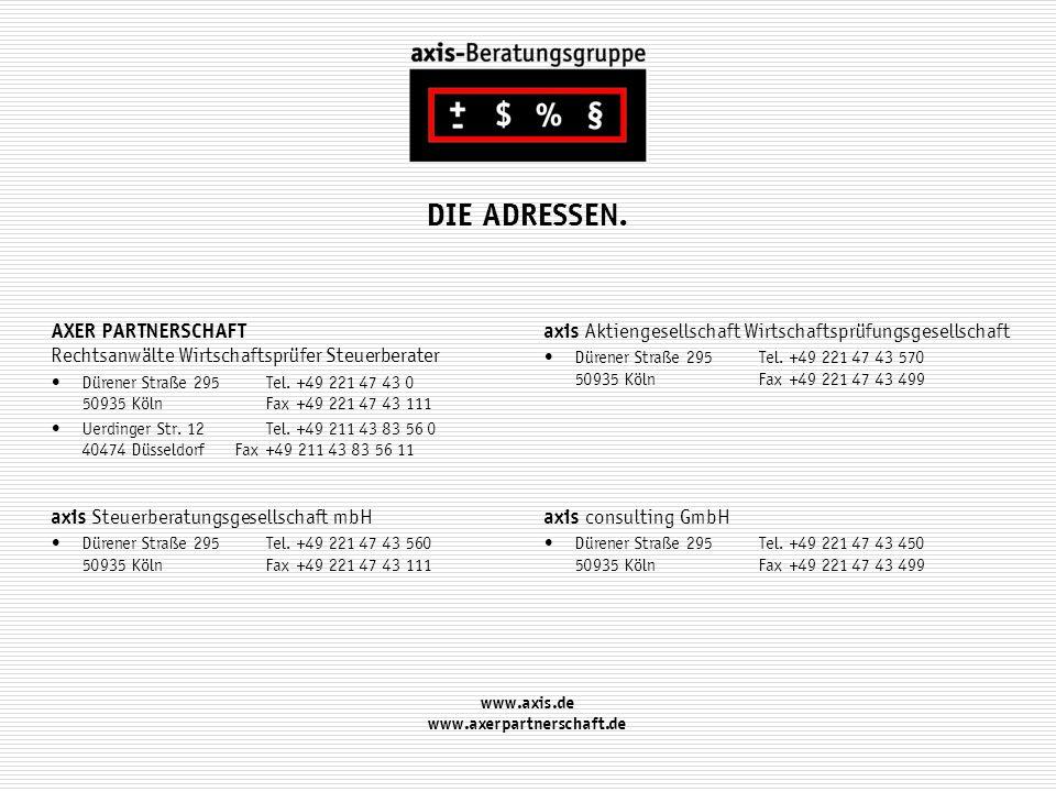 DIE ADRESSEN. AXER PARTNERSCHAFT Rechtsanwälte Wirtschaftsprüfer Steuerberater Dürener Straße 295Tel.+49 221 47 43 0 50935 KölnFax+49 221 47 43 111 Ue