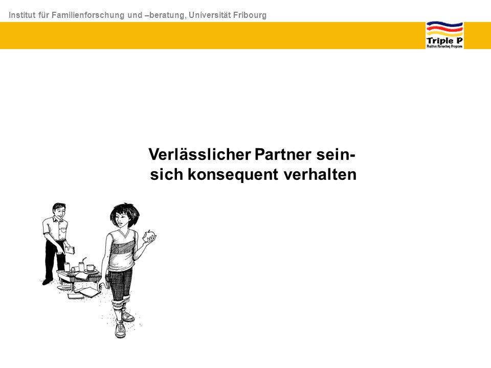 Institut für Familienforschung und –beratung, Universität Fribourg Verlässlicher Partner sein- sich konsequent verhalten