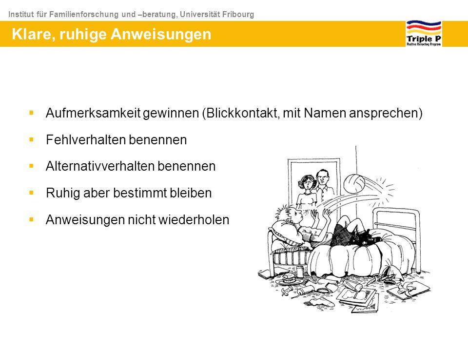 Institut für Familienforschung und –beratung, Universität Fribourg Aufmerksamkeit gewinnen (Blickkontakt, mit Namen ansprechen) Fehlverhalten benennen