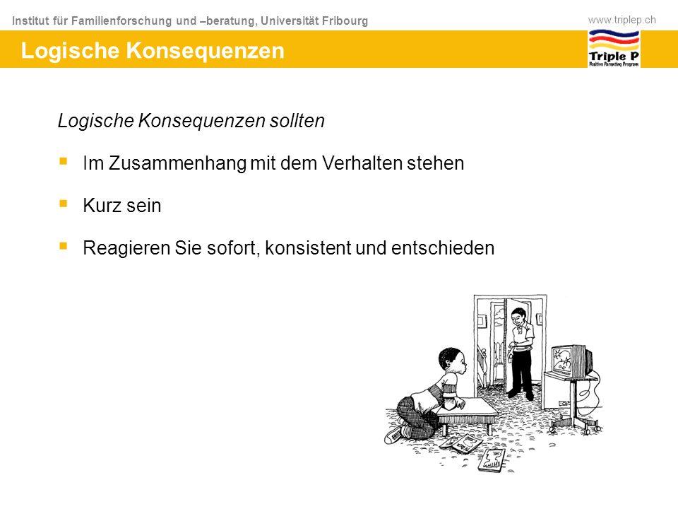 Institut für Familienforschung und –beratung, Universität Fribourg www.triplep.ch Logische Konsequenzen sollten Im Zusammenhang mit dem Verhalten steh