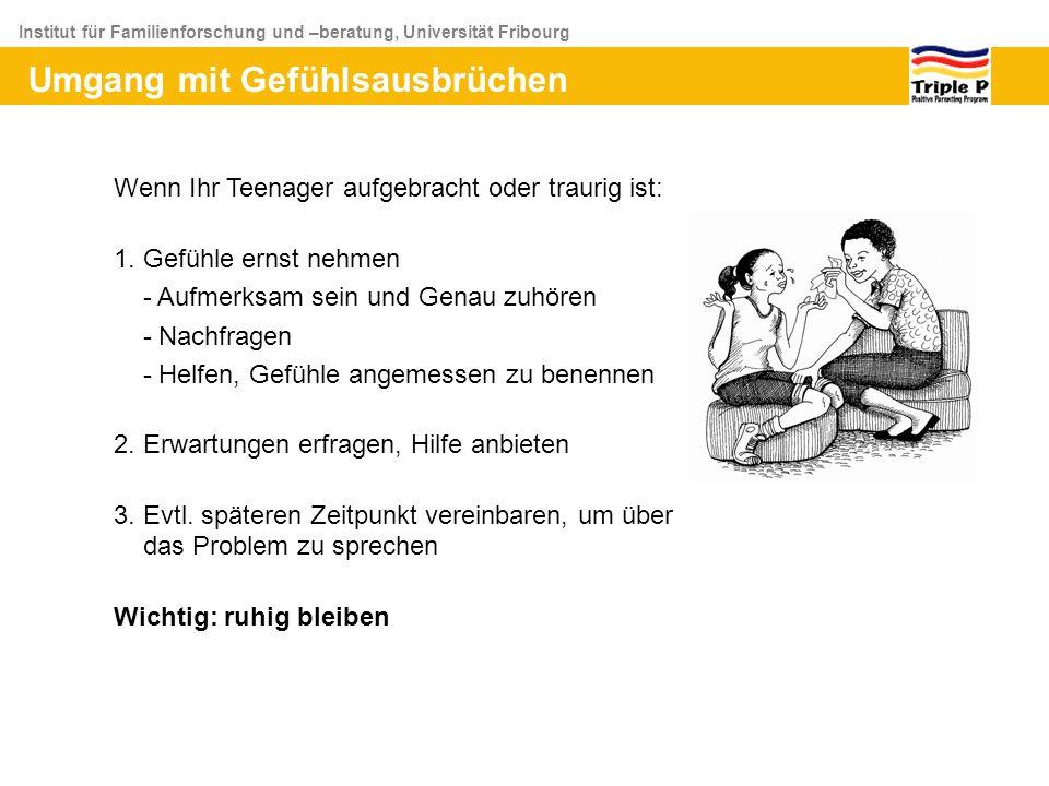Institut für Familienforschung und –beratung, Universität Fribourg Wenn Ihr Teenager aufgebracht oder traurig ist: 1. Gefühle ernst nehmen - Aufmerksa