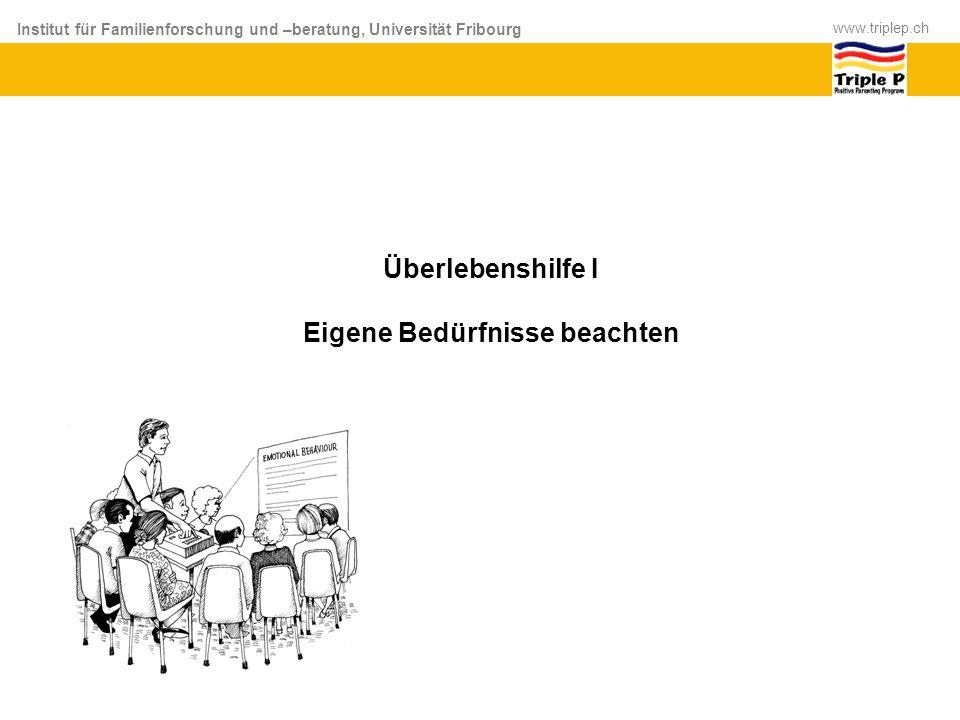 Institut für Familienforschung und –beratung, Universität Fribourg www.triplep.ch Überlebenshilfe I Eigene Bedürfnisse beachten
