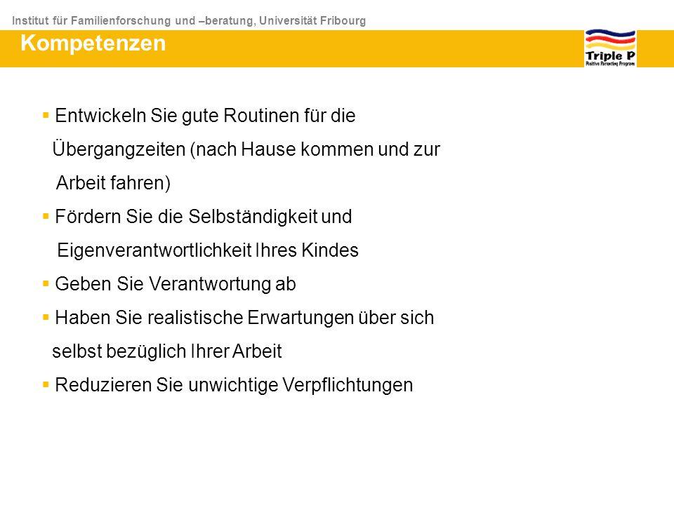 Institut für Familienforschung und –beratung, Universität Fribourg Kompetenzen Entwickeln Sie gute Routinen für die Übergangzeiten (nach Hause kommen
