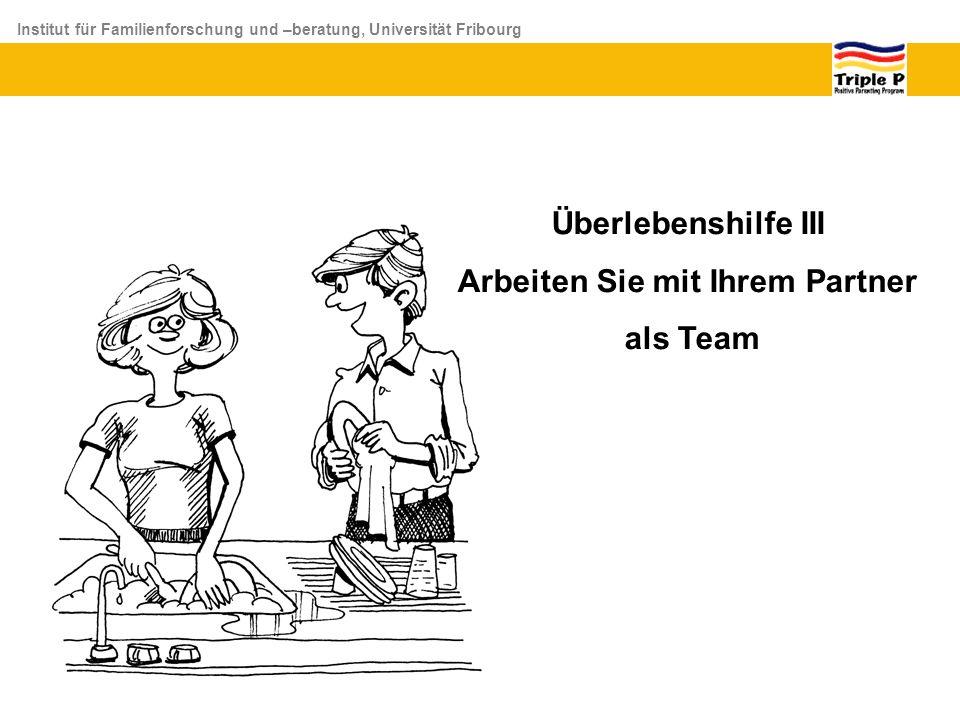 Institut für Familienforschung und –beratung, Universität Fribourg Überlebenshilfe III Arbeiten Sie mit Ihrem Partner als Team