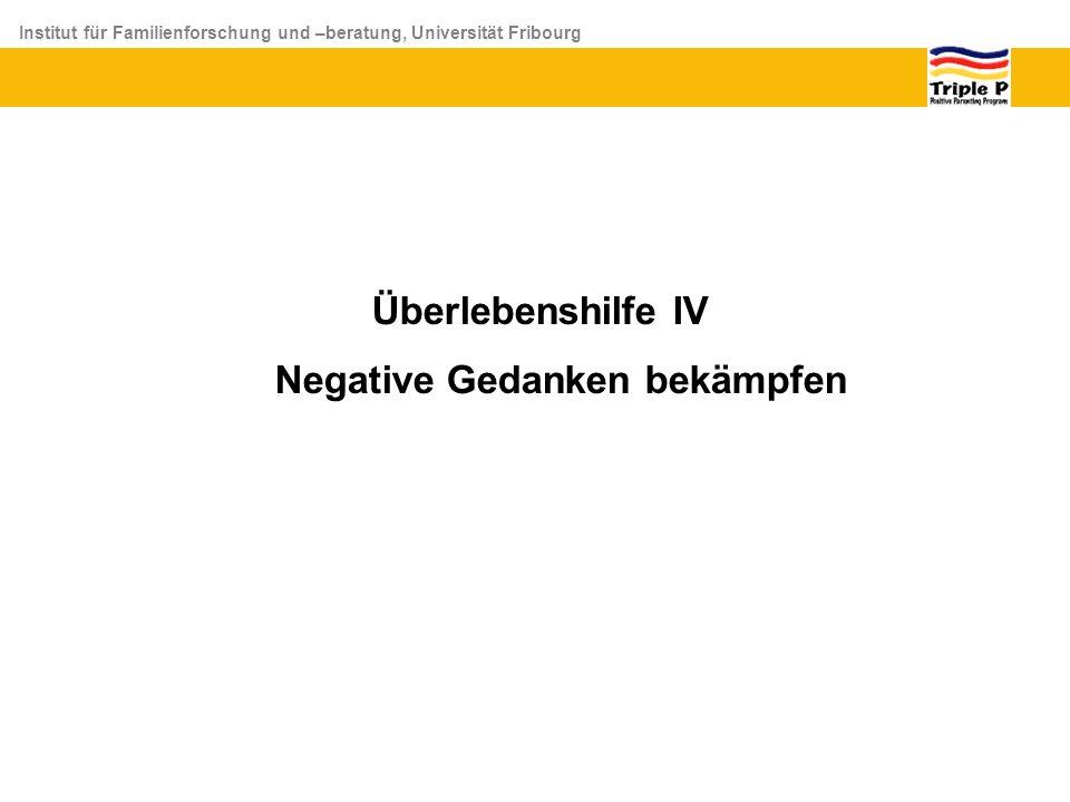 Institut für Familienforschung und –beratung, Universität Fribourg Überlebenshilfe IV Negative Gedanken bekämpfen