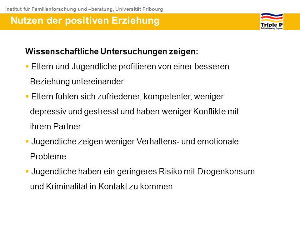 Institut für Familienforschung und –beratung, Universität Fribourg Nutzen der positiven Erziehung Wissenschaftliche Untersuchungen zeigen: Eltern und