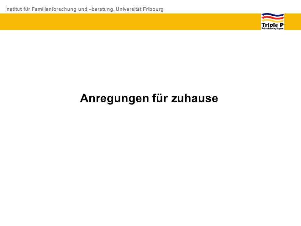 Institut für Familienforschung und –beratung, Universität Fribourg Anregungen für zuhause