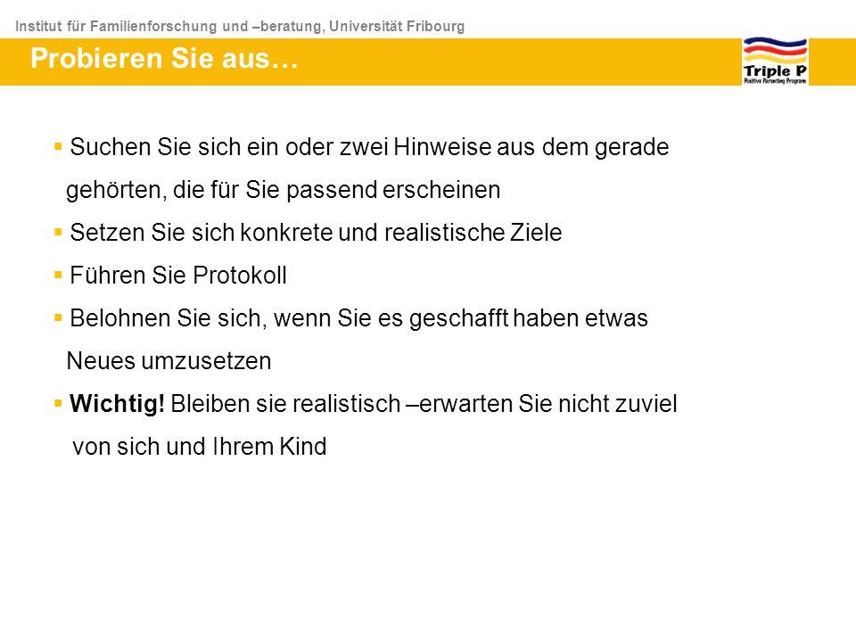 Institut für Familienforschung und –beratung, Universität Fribourg Probieren Sie aus… Suchen Sie sich ein oder zwei Hinweise aus dem gerade gehörten,