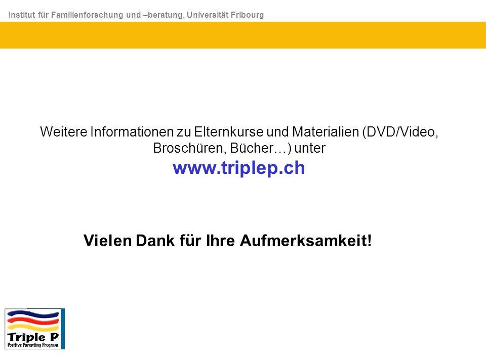 Institut für Familienforschung und –beratung, Universität Fribourg Vielen Dank für Ihre Aufmerksamkeit! Weitere Informationen zu Elternkurse und Mater