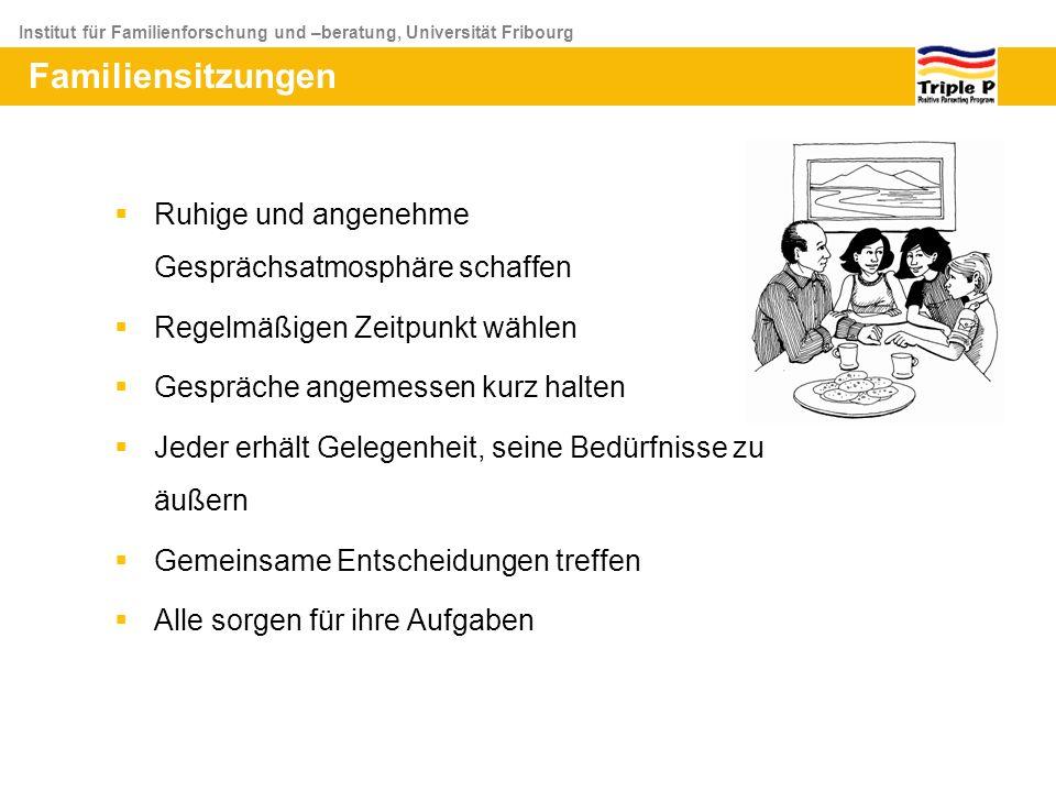 Institut für Familienforschung und –beratung, Universität Fribourg Familiensitzungen Ruhige und angenehme Gesprächsatmosphäre schaffen Regelmäßigen Ze