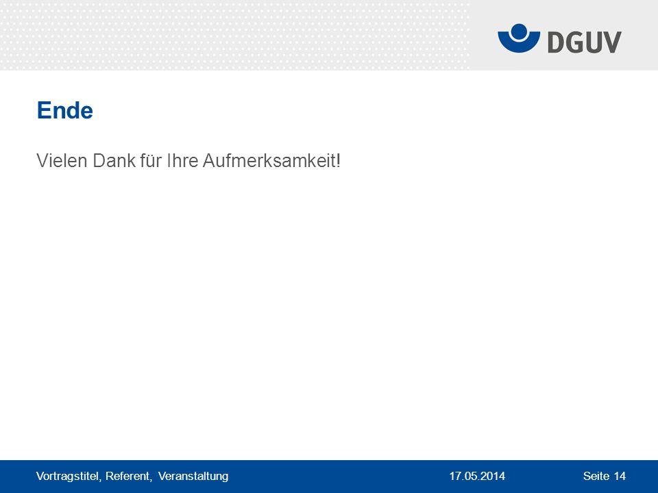17.05.2014 Vortragstitel, Referent, Veranstaltung Seite 14 Ende Vielen Dank für Ihre Aufmerksamkeit!
