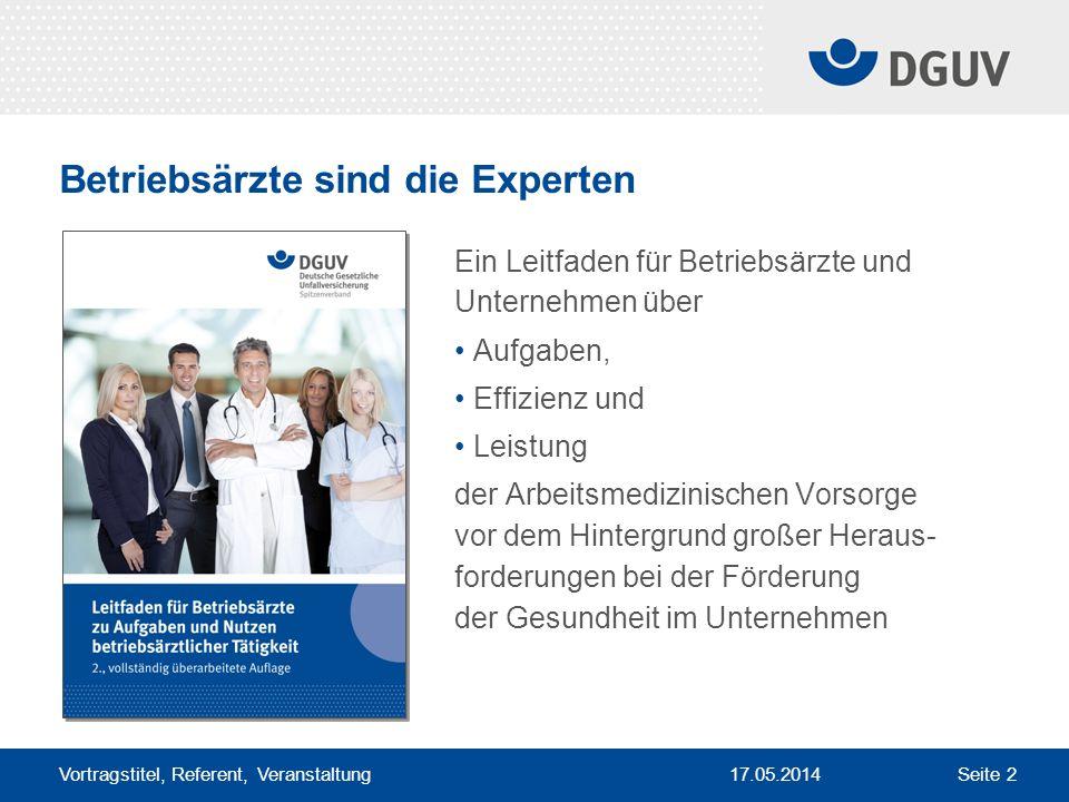 17.05.2014 Vortragstitel, Referent, Veranstaltung Seite 2 Betriebsärzte sind die Experten Ein Leitfaden für Betriebsärzte und Unternehmen über Aufgabe