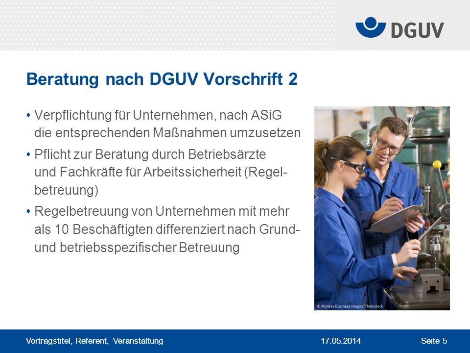 17.05.2014 Vortragstitel, Referent, Veranstaltung Seite 5 Beratung nach DGUV Vorschrift 2 Verpflichtung für Unternehmen, nach ASiG die entsprechenden