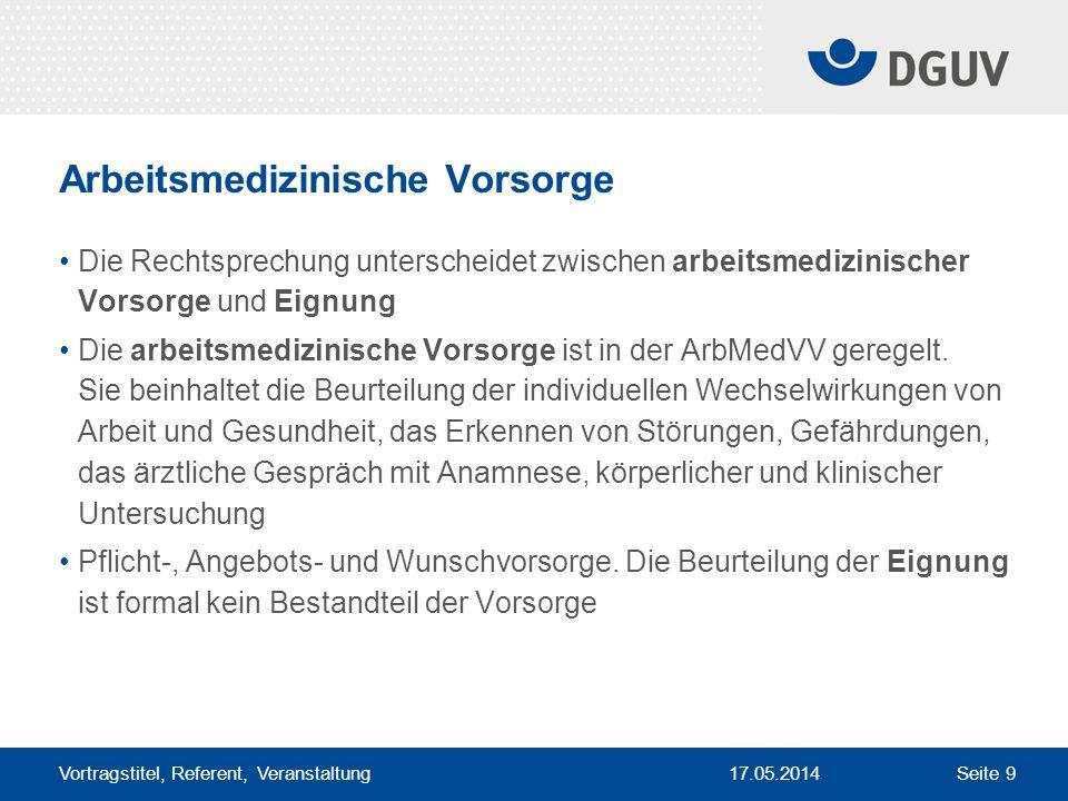 17.05.2014 Vortragstitel, Referent, Veranstaltung Seite 9 Arbeitsmedizinische Vorsorge Die Rechtsprechung unterscheidet zwischen arbeitsmedizinischer