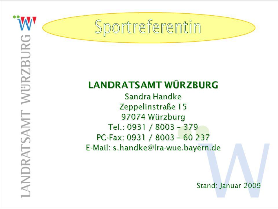 Arbeitskreis Sport in Schule und Verein (Kreisebene) LANDRATSAMT WÜRZBURG Sandra Handke Zeppelinstraße 15 97074 Würzburg Tel.: 0931 / 8003 – 379 PC-Fa