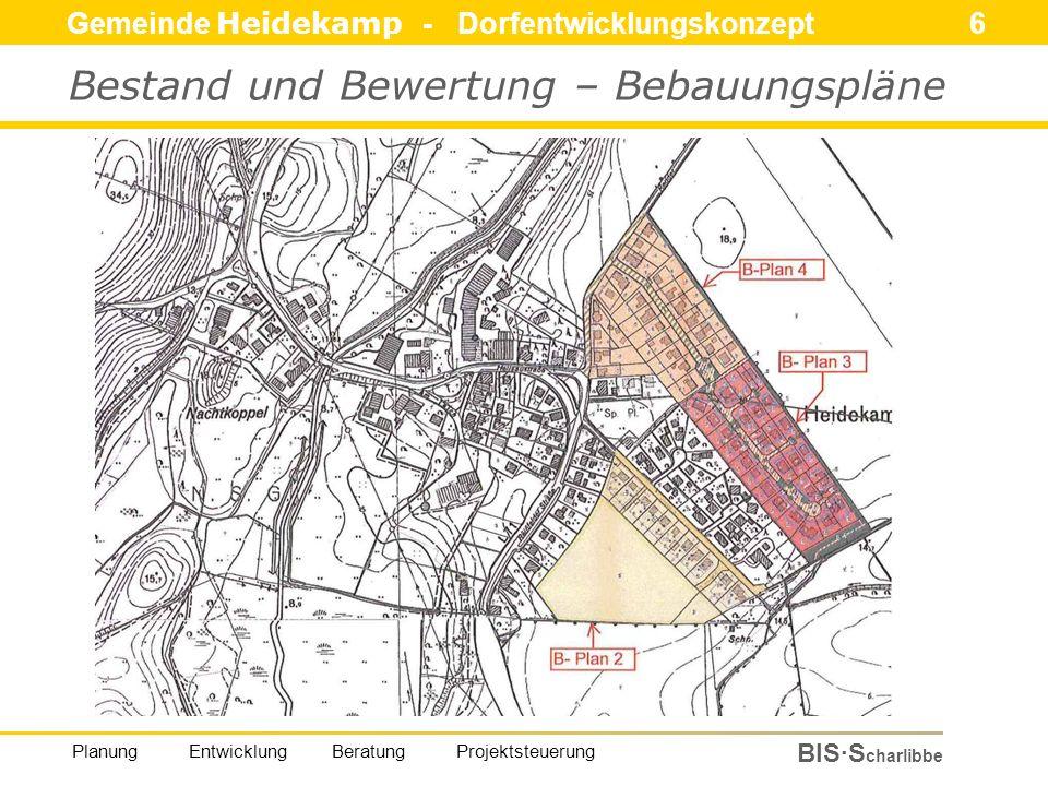 Gemeinde Heidekamp - Dorfentwicklungskonzept 6 BIS·S charlibbe Planung Entwicklung Beratung Projektsteuerung Bestand und Bewertung – Bebauungspläne