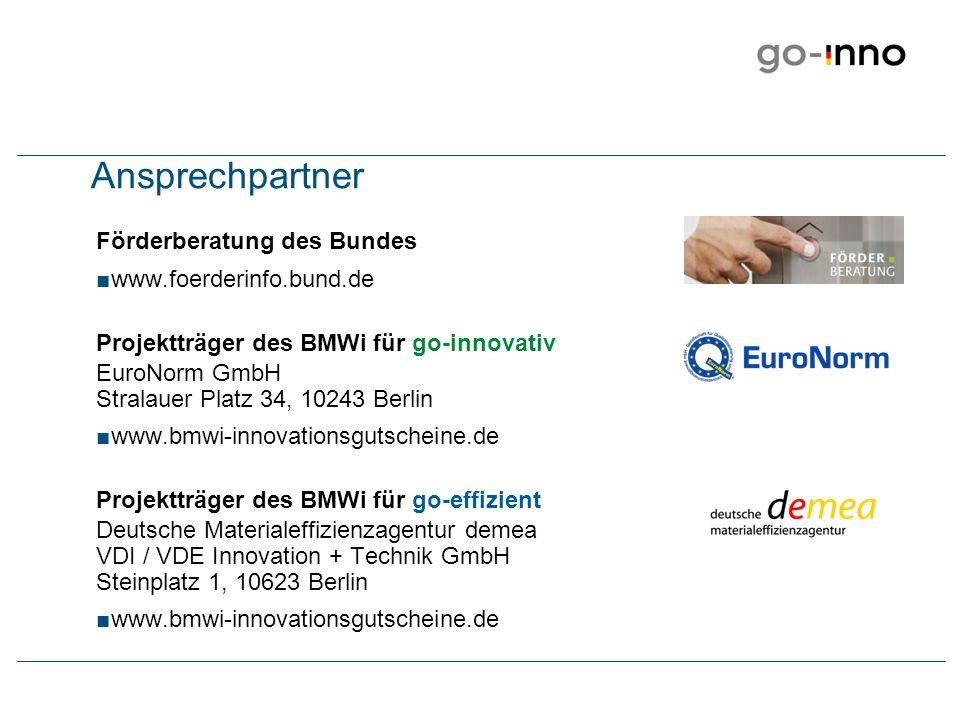 Ansprechpartner Förderberatung des Bundes www.foerderinfo.bund.de Projektträger des BMWi für go-innovativ EuroNorm GmbH Stralauer Platz 34, 10243 Berlin www.bmwi-innovationsgutscheine.de Projektträger des BMWi für go-effizient Deutsche Materialeffizienzagentur demea VDI / VDE Innovation + Technik GmbH Steinplatz 1, 10623 Berlin www.bmwi-innovationsgutscheine.de