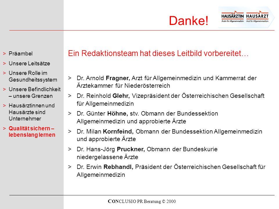 C ONCLUSIO PR Beratung © 2000 Danke! >Präambel >Unsere Leitsätze >Unsere Rolle im Gesundheitssystem >Unsere Befindlichkeit – unsere Grenzen >Hausärzti