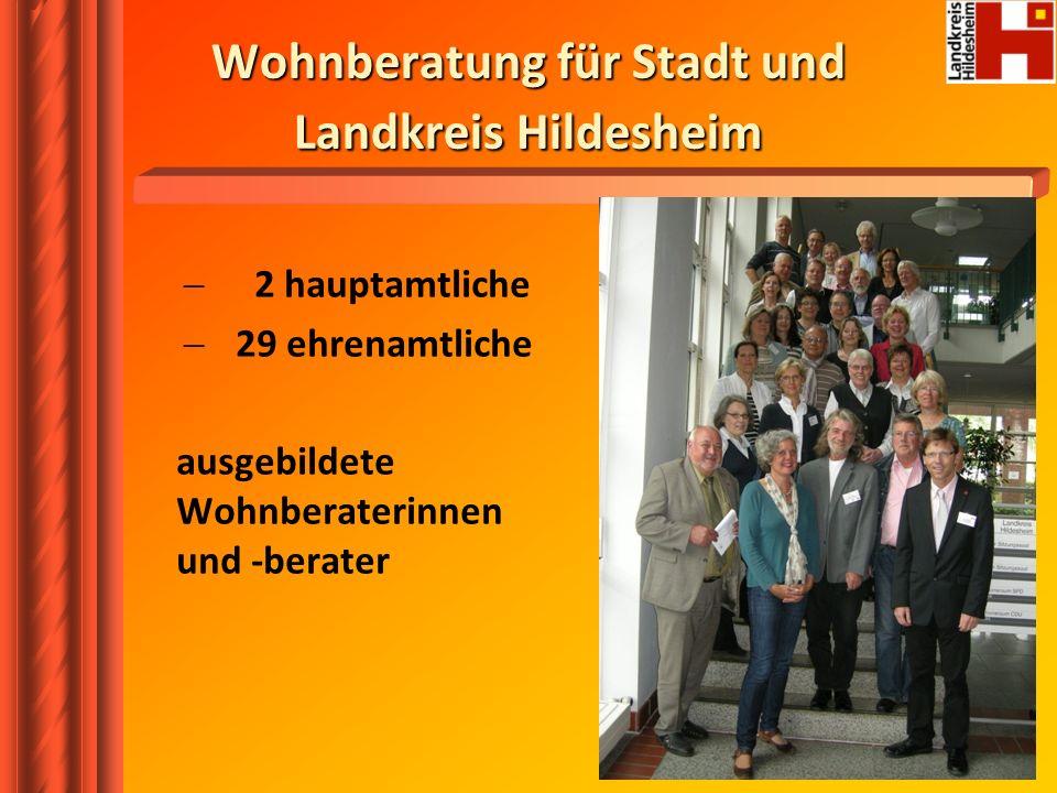2 hauptamtliche 29 ehrenamtliche ausgebildete Wohnberaterinnen und -berater Wohnberatung für Stadt und Landkreis Hildesheim