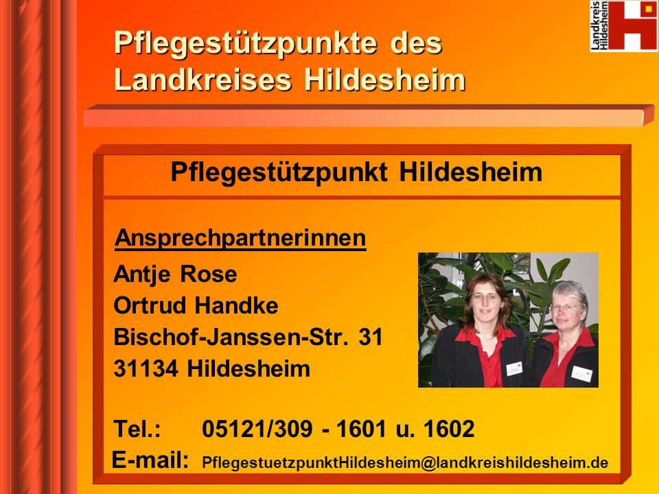 Pflegestützpunkt Hildesheim Ansprechpartnerinnen Antje Rose Ortrud Handke Bischof-Janssen-Str. 31 31134 Hildesheim Tel.: 05121/309 - 1601 u. 1602 E-ma