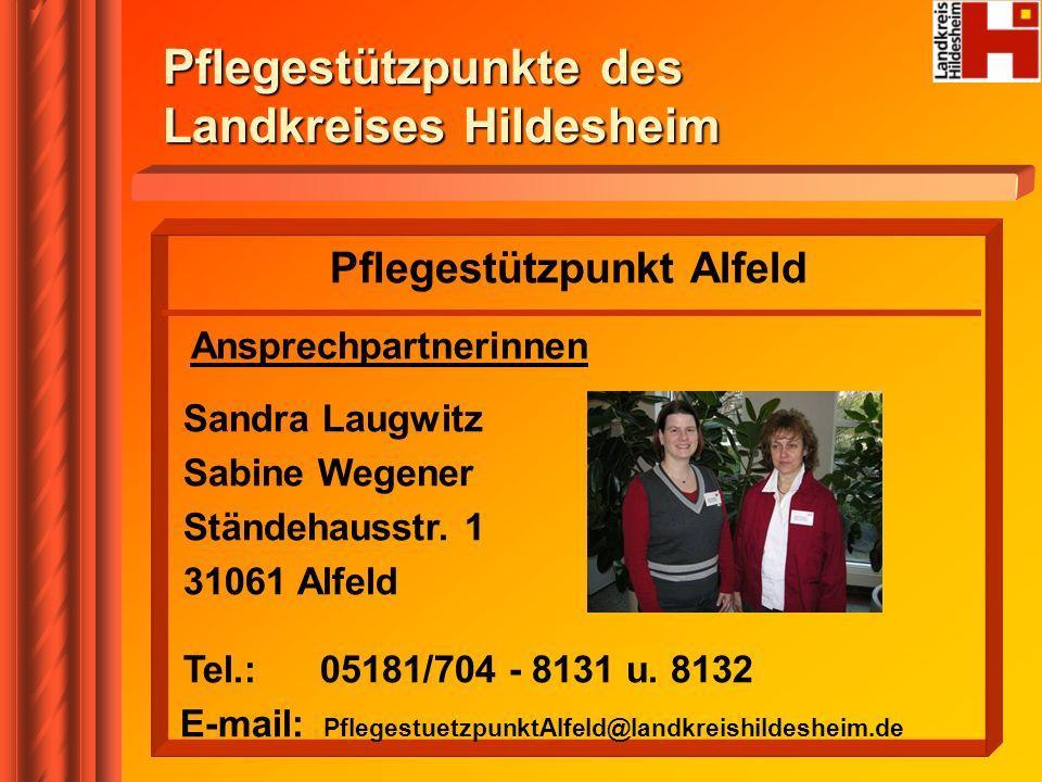 Pflegestützpunkt Alfeld Ansprechpartnerinnen Sandra Laugwitz Sabine Wegener Ständehausstr. 1 31061 Alfeld Tel.: 05181/704 - 8131 u. 8132 E-mail: Pfleg