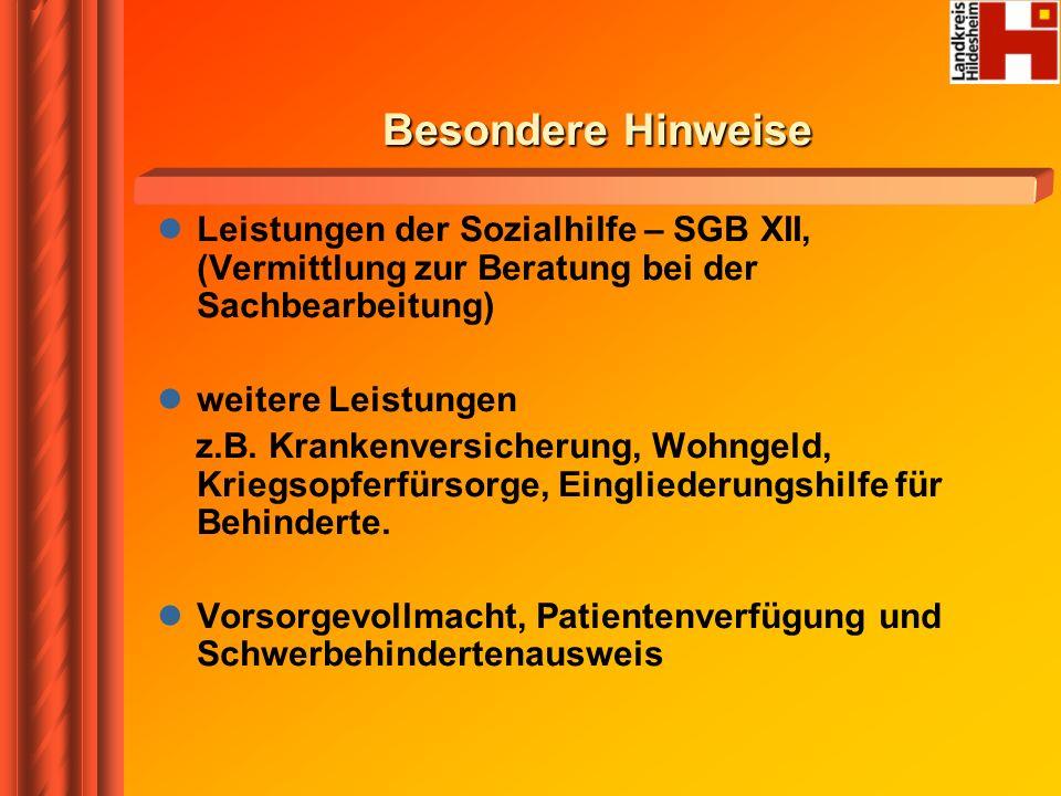 Besondere Hinweise Leistungen der Sozialhilfe – SGB XII, (Vermittlung zur Beratung bei der Sachbearbeitung) weitere Leistungen z.B. Krankenversicherun