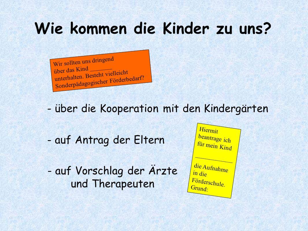 Wie kommen die Kinder zu uns? - über die Kooperation mit den Kindergärten - auf Antrag der Eltern Hiermit beantrage ich für mein Kind ____________ die