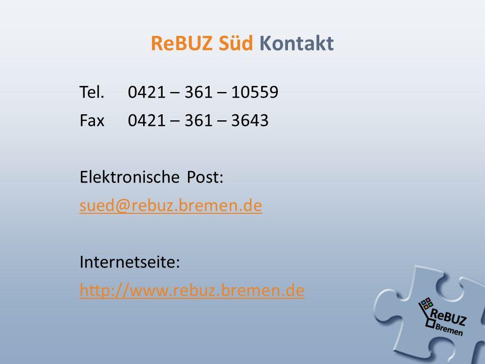 ReBUZ Süd Kontakt Tel.0421 – 361 – 10559 Fax0421 – 361 – 3643 Elektronische Post: sued@rebuz.bremen.de Internetseite: http://www.rebuz.bremen.de