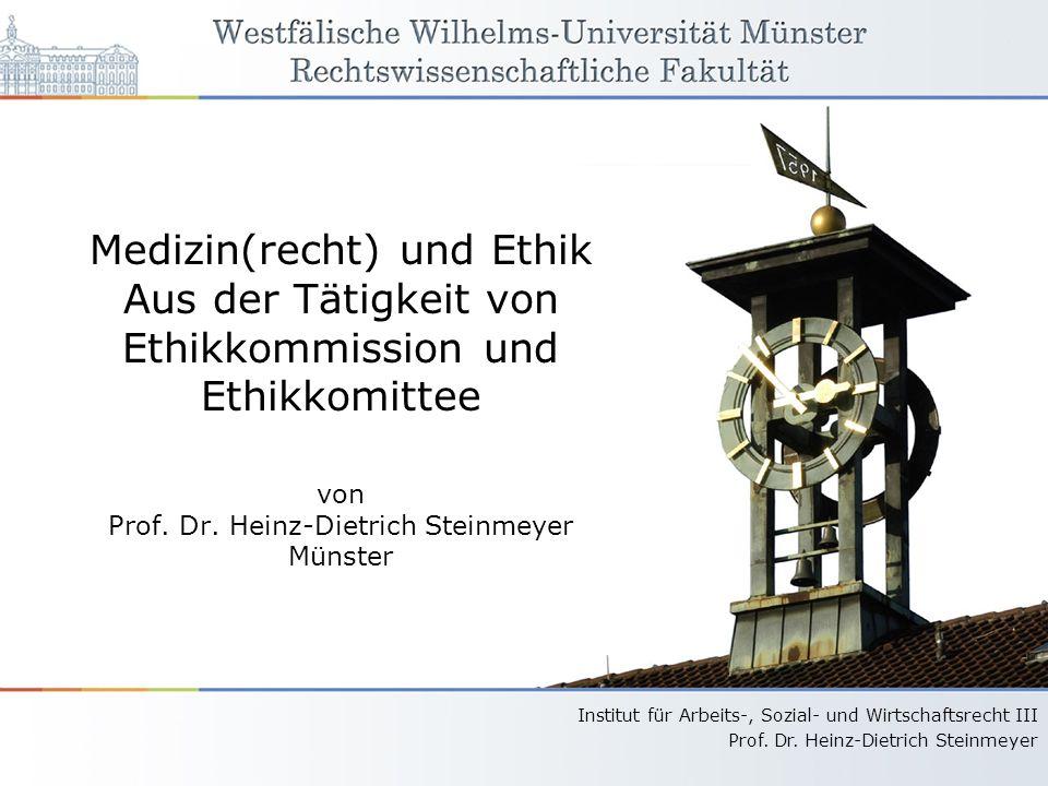 Institut für Arbeits-, Sozial- und Wirtschaftsrecht III Prof. Dr. Heinz-Dietrich Steinmeyer Medizin(recht) und Ethik Aus der Tätigkeit von Ethikkommis