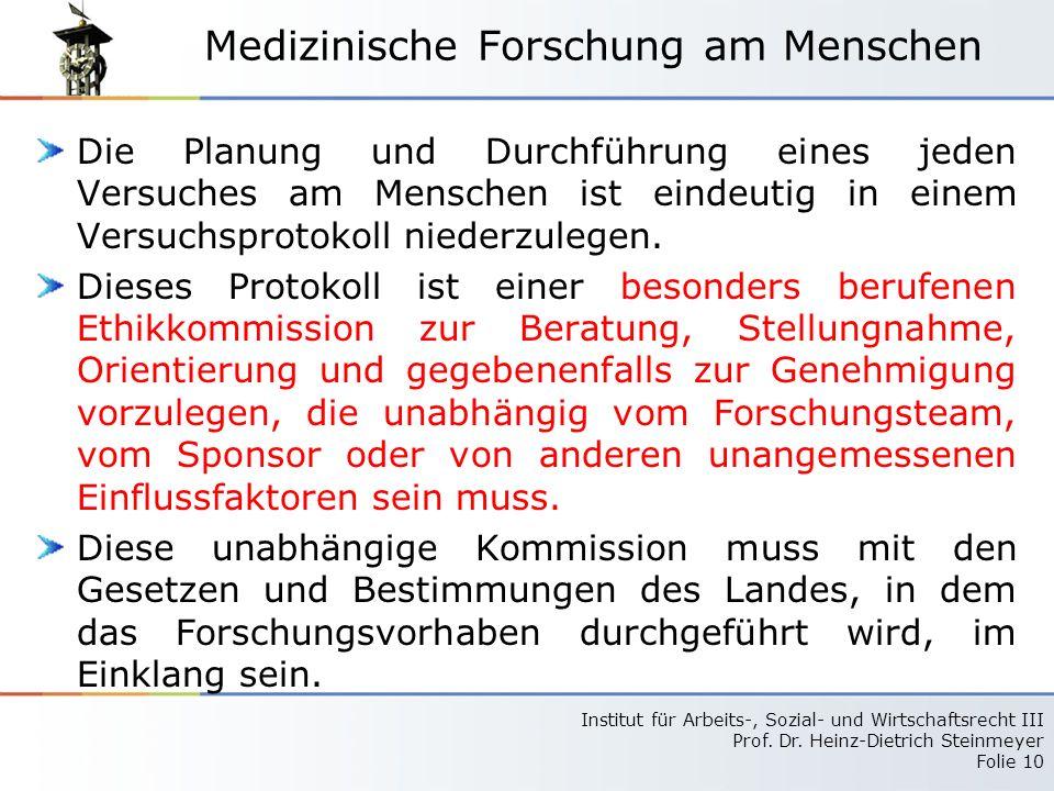 Institut für Arbeits-, Sozial- und Wirtschaftsrecht III Prof. Dr. Heinz-Dietrich Steinmeyer Folie 10 Medizinische Forschung am Menschen Die Planung un
