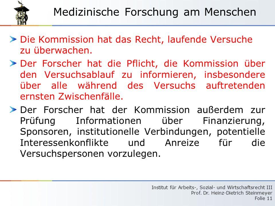 Institut für Arbeits-, Sozial- und Wirtschaftsrecht III Prof. Dr. Heinz-Dietrich Steinmeyer Folie 11 Medizinische Forschung am Menschen Die Kommission