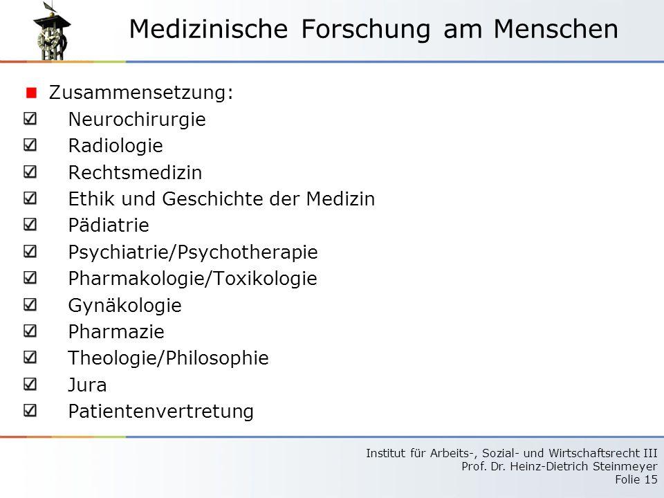 Institut für Arbeits-, Sozial- und Wirtschaftsrecht III Prof. Dr. Heinz-Dietrich Steinmeyer Folie 15 Medizinische Forschung am Menschen Zusammensetzun