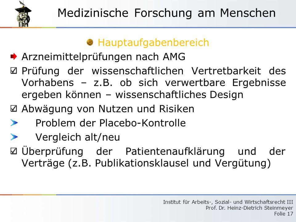 Institut für Arbeits-, Sozial- und Wirtschaftsrecht III Prof. Dr. Heinz-Dietrich Steinmeyer Folie 17 Medizinische Forschung am Menschen Hauptaufgabenb